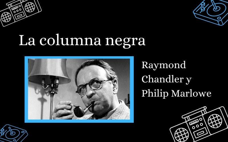 Raymond Chandler y Philip Marlowe